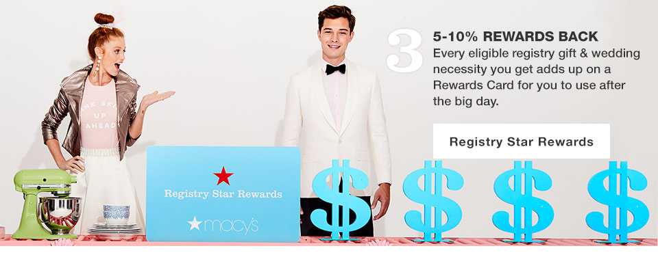 3. 5 to 10 percent rewards back. Every eligible registry gift and wedding necessity you get adds up on a Rewards Card for you to use after the big day. Registry Star Rewards