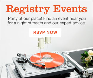 Registry Events. Party at our place! Find an event near you for a night of treats and our expert advice. RSVP now.