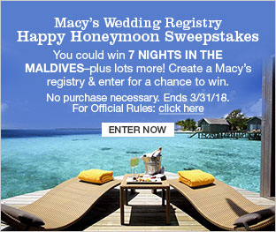 Macy's Wedding Registry Happy Honeymoon Sweepstakes. You could win 7 nights in the Maldives, plus lots more! Create a Macy's registry and enter for a chance to win. No purchase necessary. Ends March 31, 2018. Enter Now
