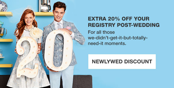 Extra 20 percent off your registry post wedding. For all those we didn't get it but totally need it moments. Newlywed Discount.