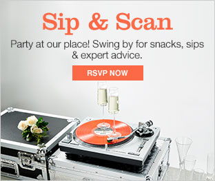 Sip and Scan. Party at our place! Swing by for snacks, sips and expert advice. RSVP now.