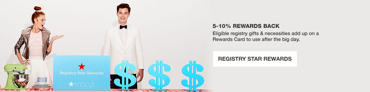 5 to 10 percent Rewards Back. Eligible registry gifts and necessities add up on a Rewards Card to use after the big day. Registry Star Rewards.