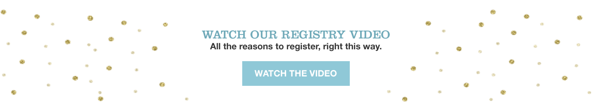 Watch our registry video. All the reasons to register, right this way. Watch the video.
