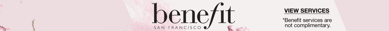 Benefit, san francisco, view services. Benefit services are not complimentary