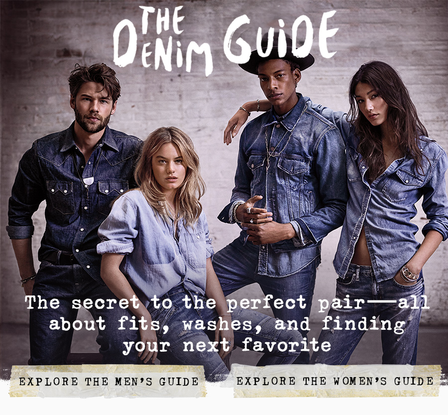 the denim guide. the secret to the perfect pair. all about fits, washes, and finding your next favorite