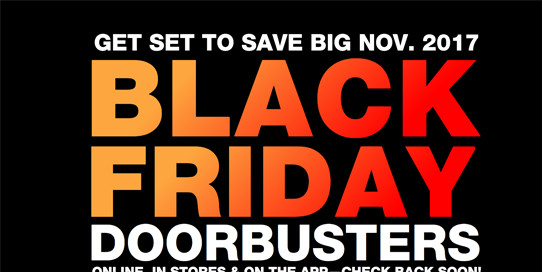 get set to save big november 2017. black friday doorbusters. online, in stores and on the app. check back soon!