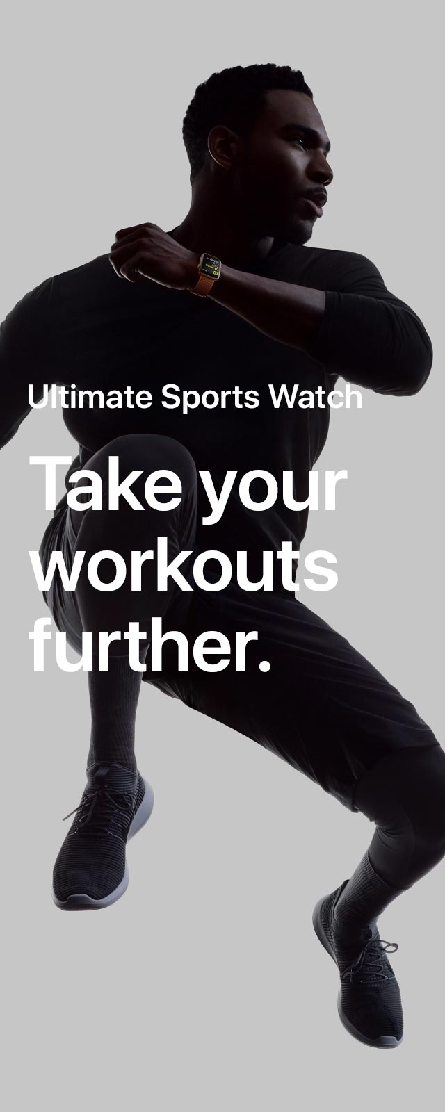 Ultimate Sports Watch. Take your                     Workouts further