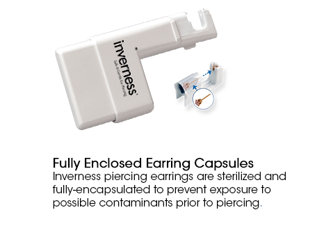Fully Enclosed Earring Capsules. Inverness piercing earrings are sterilized and fully-encapsulated to prevent exposure to possible contaminants prior to piercing.