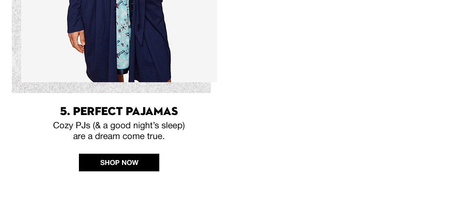 5. Perfect Pajamas. Cozy PJs (and a good night's sleep) are a dream come true.