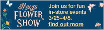 Macy's Flower Show, Join us for fun in-store events 3/25-4/8, find out more