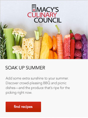 Macy's Culinary Council. Soak up summer. Add some extra sunshine to your summer. Discover crowd-pleasing BBQ and picnic dishes, and the produce that's ripe for the picking right now.'