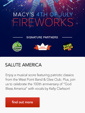 Macy's 4th of July Fireworks. Salute America. Enjoy a musical score featuring patriotic classics from the West Point Band & Glee Club. Plus, join us to celebrate the 100th anniversary of God Bless America with vocals by Kelly Clarkson!