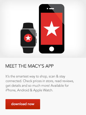 Meet the Macy's App. It's the smartest way to shop, scan and stay connected. Check prices in store, read reviews, get details and so much more! Available for iPhone, Android and Apple Watch.