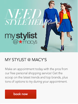 Need Style Help? My Stylist at Macy's. Make an appointment today with the pros from our free personal shopping service! Get the scoop on the latest trends and top brands, plus tons of options to try during your appointment.
