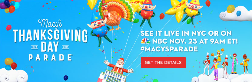 Macy's Thanksgiving Day Parade. See it live in New York City or on National Broadcasting Corporation November 23 at 9AM Eeastern Standard Time! hashtag macysparade, get the details.