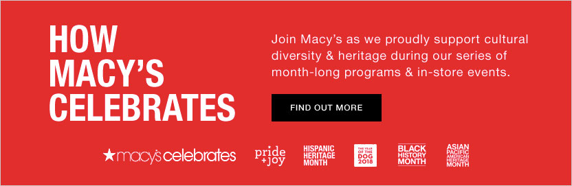 How Macy's Celebrates. Join Macy's as we proudly support cultural diversity and heritage during our series of month long programs and in store events.
