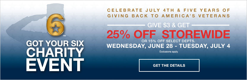 Got your six charity event. Celebrate July 4th and five years of giving back to America's veterans. Give $3 and get 25% off storewide or 15% off select departments. Wednesday, June 28 - Tuesday, July 4. exclusions apply.