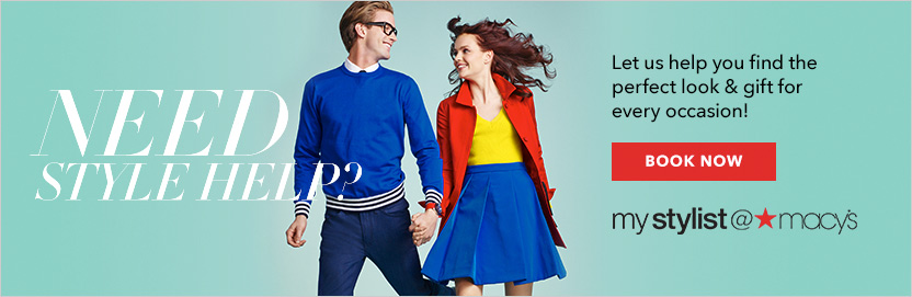 need style help? let us help you find the perfect look and gift for every occasion! my stylist at macys
