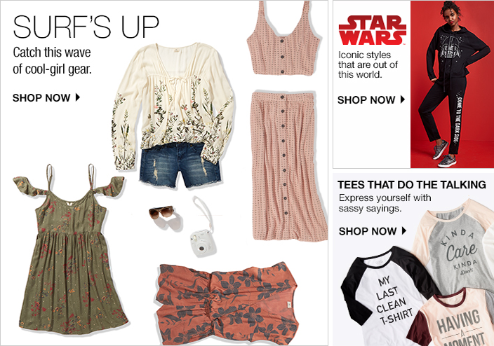 Surf's Up, Catch this wave of cool-girl gear, Shop now, Star Wars, Iconic stylels that are out of this world, Shop now, Tees That Do the Talking, Express yourself with sassy saying, Shop now
