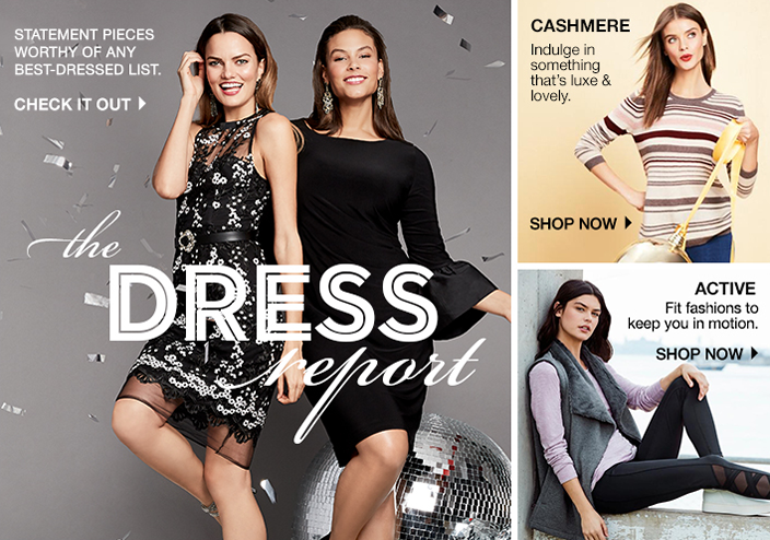 Statement Prieces Worthy of any Best-Dressed List, Check it out, the Dress report, Cashmere Indulge in something that's luxe and lovely, Shop now, Active, Fit fashions to keep you in motion, Shop now