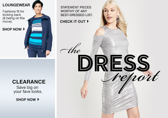 Loungewear, Fashions fit for kicking back and being on the move, Shop now, Clearance, Save big on Your fave looks, Shop now, Statement Pieces Worthy of any Best-Dressed List, Check it out, The Dress report
