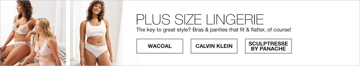 Plus Size Lingerie, the key to great style? bras and panties that fit and flatter, of course!, Wacoal, Calvin Klein, Sculptresse by Panache