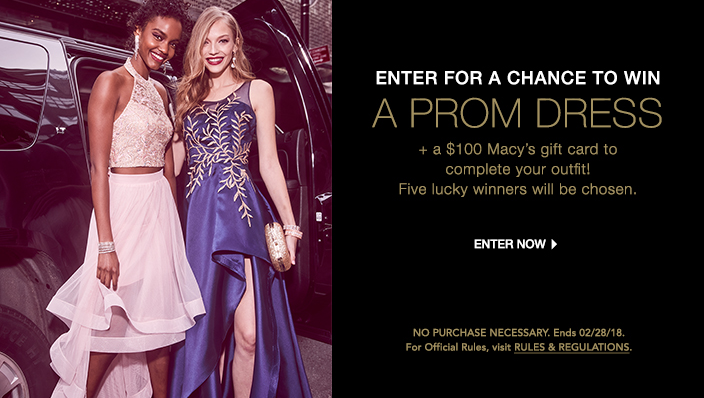 Enter For a Chance to Win, a Prom Dress + a $100 Macy's gift card to complete your outfit! Five lucky winners will be chosen, Enter Now