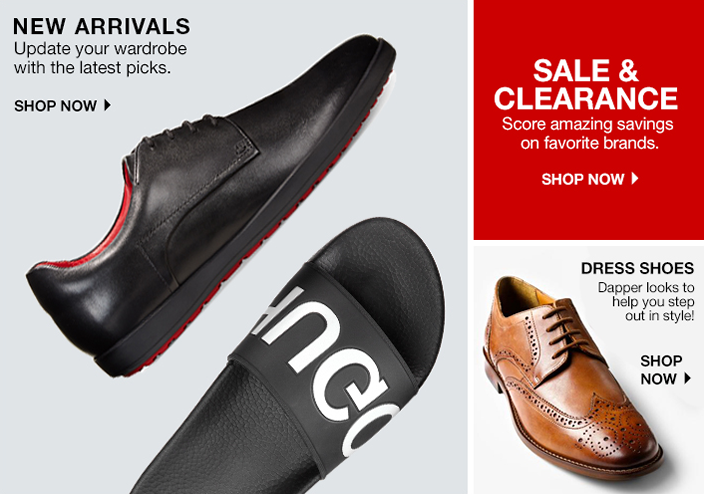 New Arrivals, Update your wardrobe with the latest picks, Shop Now, Sale and Clearance, Score amazing savings on favorite brands, Shop Now, Dress Shoes, Dapper looks to help you step out in style! Shop Now