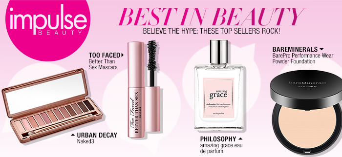 Impulse Beauty, Best in Beauty, Believe The Hype: These Top Sellers Rock! Urban Decay, Too Faced, Philosophy, Bareminerals