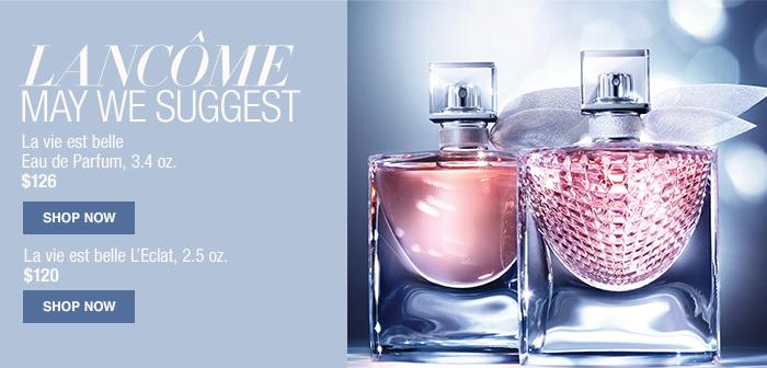 Lancôme May We Suggest, La vie est belle Eau de Parfum, 3.4 oz $126, Shop Now, La vie est belle L'Eclat, 2.5 oz $120, Shop Now