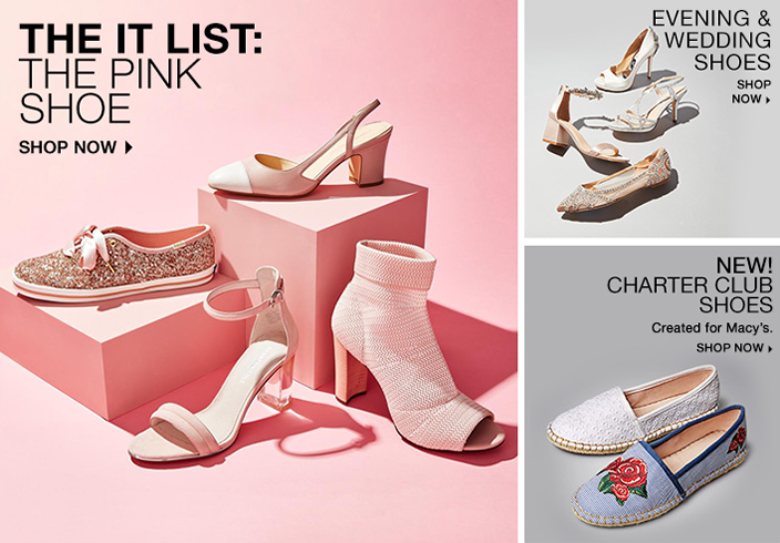 The it List: The Pink Shoe, Shop Now, Evening Wedding Shoes, Shop Now, New! Charter Club Shoes, Created for Macy's Shop Now
