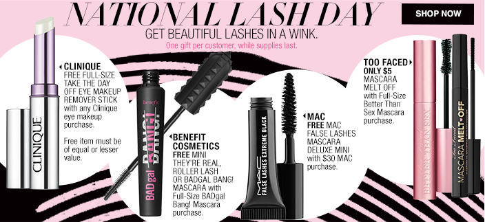 National Lash Day Get Beautiful Lashes in A Wink, One gift per customer, while supplies last, Shop now, Clinique, Benefit Cosmetics, Mac, Too Faced, Shop now