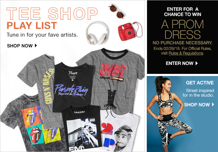 Tee Shop Play List, Tune in for your fave artists, Shop now, Enter for a Chance to win, A Prom Dress, No Purchase Necessary, Rules and Regulations, Enter Now, Get Active Street inspired for in the studio, Shop now