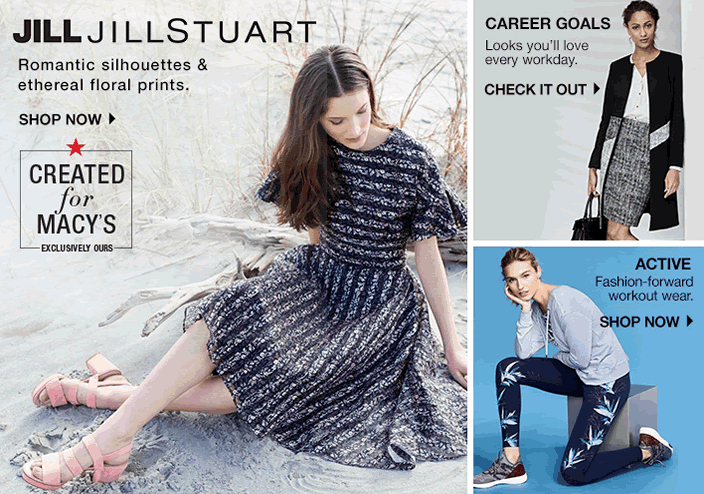 Jill Jillstuart, Romantic silhouettes and ethereal floral prints, Shop Now, Created for Macy's, Exclusively Ours, Career Goals, Looks you'll love every workday, Check it Out, Active Fashion-forward workout wear, Shop now