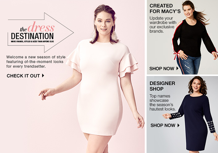 The dress Destination, Welcome a new season of style featuring of-the-moment looks for every trendsetter, Check it out, Creted for Macy's, Shop now, Designer Shop, Shop now