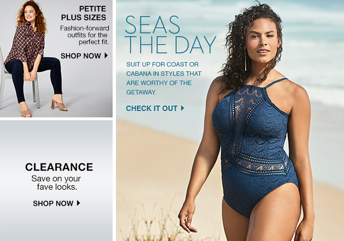 Petite Plus Sizes, Fashion-forward outfits for the perfect fit, Shop now, Clearance, Save on your fave looks, Shop now, Seas the Day, Check it out