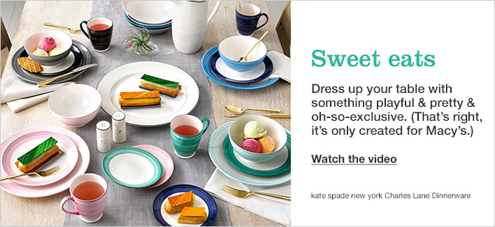 Sweet eats, Dress up your table with something playful and pretty and oh-so-exclusive. (That's right, it's only created for Macy's) Watch the video