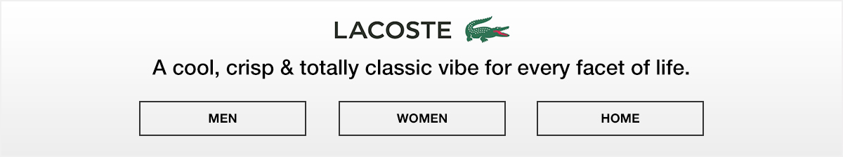 Lacoste, a cool, crisp and totally classic vibe for every facet of life, Men, Women, Home