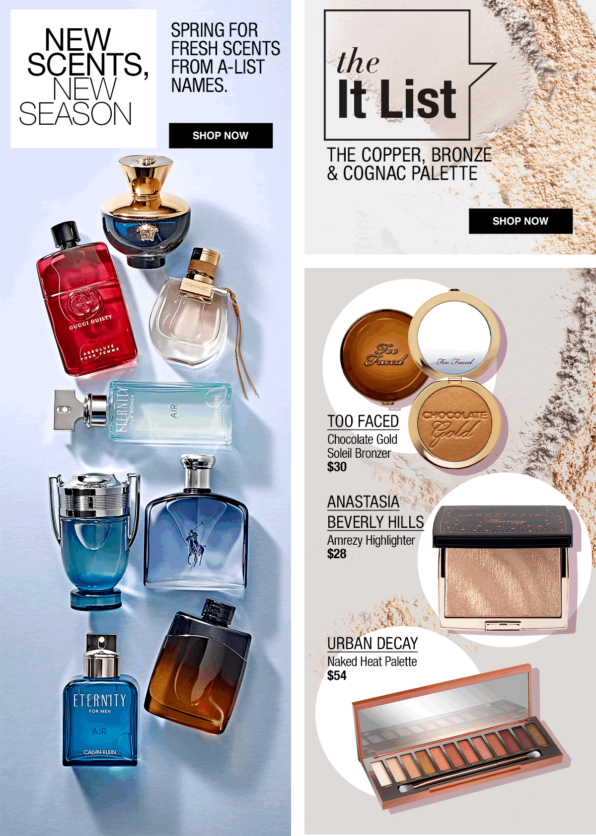 New Scents, New Season, Spring for Fresh Scents From A-List Names, Shop now, the it List, The Copper, Bronze and Cognac Palette, Shop now, Too Faced, Anastasia Beverly Hills, Urban Decay