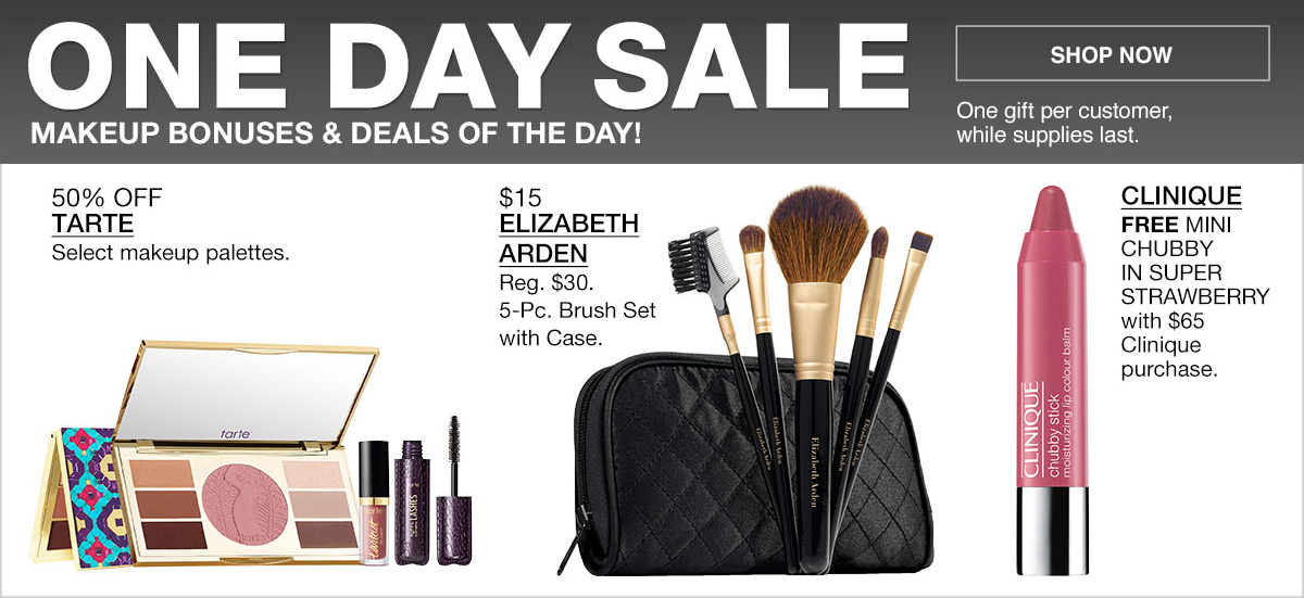 One Day Sale, Makeup Bonuses and Deals of The Day! Shop Now, One gift Per customer, While supplies last, 50 percent Off, Tarte, Select makeup palettes, $15, Elizabeth Arden, Brush set with Case, Clinique, Free Mini Chubby in Super Strawberry with $65