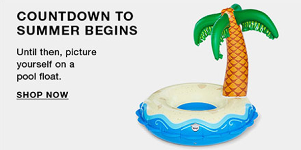 Countdown to Summer Begins, Untill then, picture yourself on a pool float, Shop Now