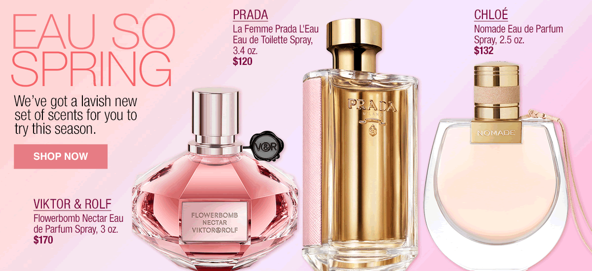 Eau so Spring, We've got a lavish new set of scents for you to try this season, Shop now, Viktor and Rolf, Prada, Chloe
