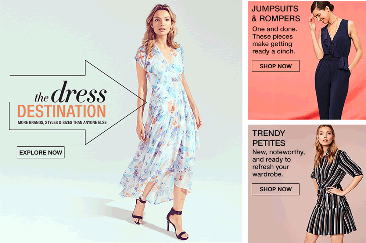 The Dress Destination, More Brands, Styles and Sizes Than Anyone Else, Explore Now, Jumpsuits and Rompers Shop Now, Trendy Petites, Shop now