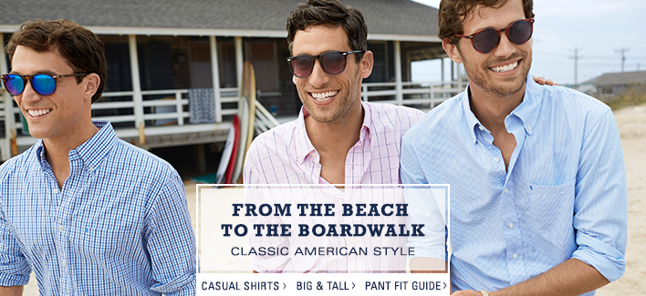 From the Beach to the Boardwalk, Classic American Style, Casual Shirts, Big and Tall, Pant Fit Guide