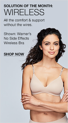Solution of the Month: Wireless, All the comfort and support without the wires, Shown: Warner's No Side Effects Wireless Bra, Shop now