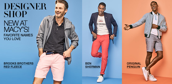 Designer Shop New at Macy's! Favorite Names you Love, Brooks Brothers Red Fleece, Ben Sherman, Original Penguin