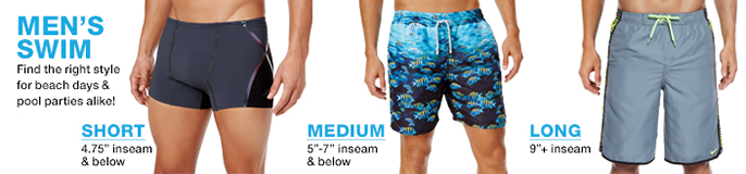 "Men's Swim, Find the right style for beach days and pool parties alike! Short, 4.75"" inseam and below, Medium, 5""-7"" inseam and below, Long, 9""+ inseam"