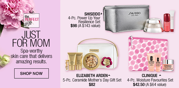 Just for Mom, Spa-worthy skin care that delivers amazing results, Shop Now, Shiseido, Elizabeth Arden, Clinique