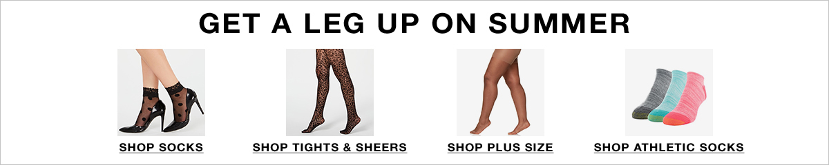 Get a Leg up on Summer, Shop Socks, Shop Tights and Sheers, Shop Plus Size, Shop Athletic Socks