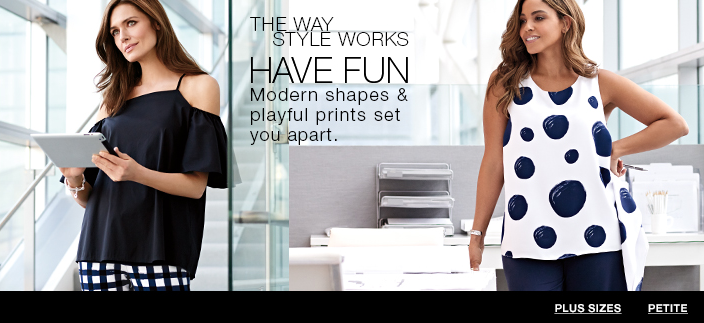 The Way Style Works, Have fun, Modern shapes and playful prints set you apart, Plus Sizes, Petite